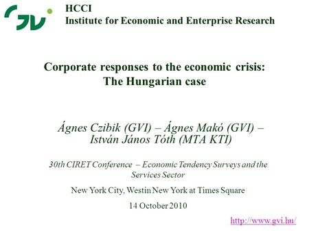Corporate responses to the economic crisis: The Hungarian case Ágnes Czibik (GVI) – Ágnes Makó (GVI) – István János Tóth (MTA KTI)  HCCI.