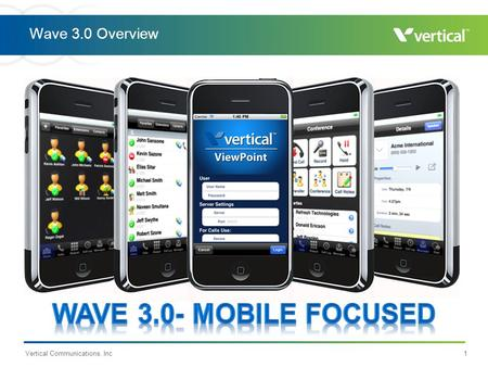 Vertical Communications, Inc1 Wave 3.0 Overview. Wave 3.0 Key Features Vertical Communications, Inc2.