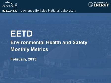EETD Environmental Health and Safety Monthly Metrics February, 2013.