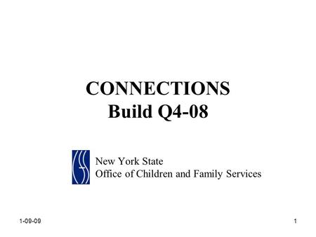 1-09-091 CONNECTIONS Build Q4-08 New York State Office of Children and Family Services.