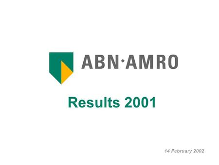 Results 2001 14 February 2002. Results 2001 2 Index ABN AMRO at a glance 3 Group & SBU Performance 4 Asset Quality and Provisioning11 Capital Management.
