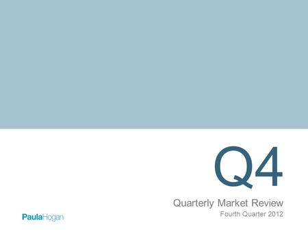 Q4 Quarterly Market Review Fourth Quarter 2012. Quarterly Market Review Fourth Quarter 2012 Overview: Market Summary Timeline of Events World Asset Classes.