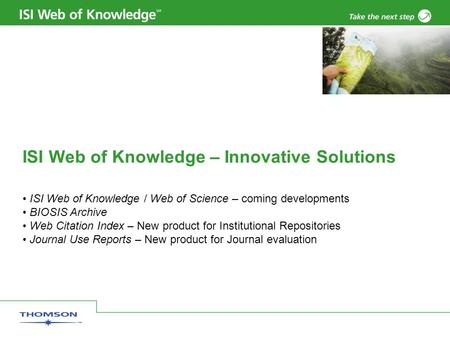 ISI Web of Knowledge – Innovative Solutions ISI Web of Knowledge / Web of Science – coming developments BIOSIS Archive Web Citation Index – New product.