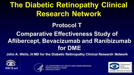 The Diabetic Retinopathy Clinical Research Network Protocol T Comparative Effectiveness Study of Aflibercept, Bevacizumab and Ranibizumab for DME John.