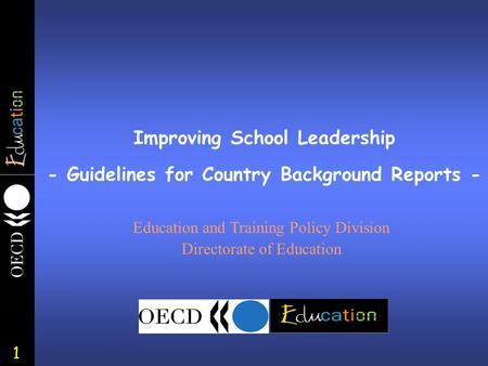 1 Improving School <strong>Leadership</strong> - Guidelines for Country Background Reports - Education and Training Policy Division Directorate of Education.
