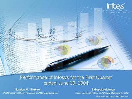 © Infosys Technologies Limited 2004-2005 Performance of Infosys for the First Quarter ended June 30, 2004 Nandan M. Nilekani S.Gopalakrishnan Chief Executive.