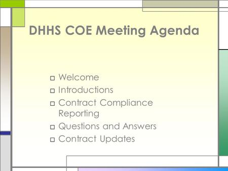 DHHS COE Meeting Agenda □Welcome □Introductions □Contract Compliance Reporting □Questions and Answers □Contract Updates.