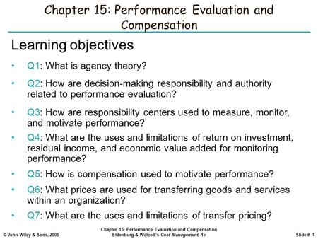 © John Wiley & Sons, 2005 Chapter 15: Performance Evaluation and Compensation Eldenburg & Wolcott's Cost Management, 1eSlide # 1 Chapter 15: Performance.