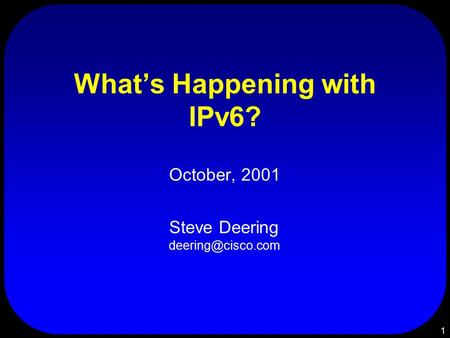 1 What's Happening with IPv6? October, 2001 Steve Deering