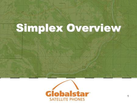 1 Simplex Overview. 2 1.The Remote Simplex Telemetry System is a very low cost, very low data rate (100 bps) Simplex Appliqué on the existing Globalstar.