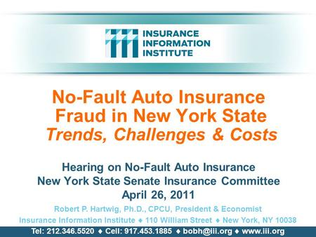 No-Fault Auto Insurance Fraud in New York State Trends, Challenges & Costs Hearing on No-Fault Auto Insurance New York State Senate Insurance Committee.