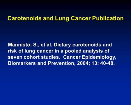 Carotenoids and Lung Cancer Publication Männistö, S., et al. Dietary carotenoids and risk of lung cancer in a pooled analysis of seven cohort studies.