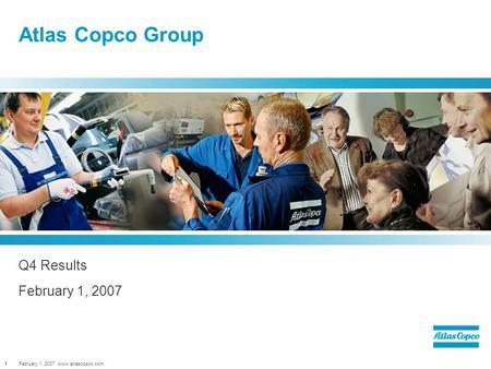 February 1, 2007 www.atlascopco.com1 Atlas Copco Group Q4 Results February 1, 2007.