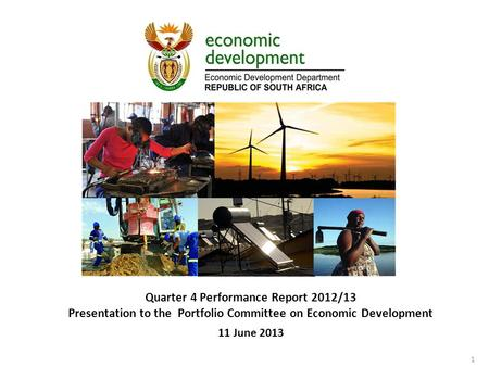 Quarter 4 Performance Report 2012/13 Presentation to the Portfolio Committee on Economic Development 11 June 2013 1.