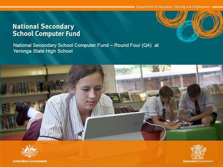 National Secondary School Computer Fund – Round Four (Q4) at Yeronga State High School.