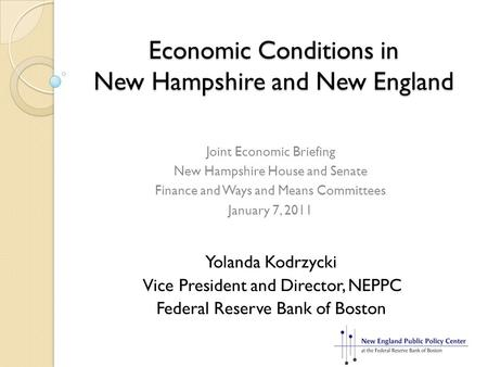 Economic Conditions in New Hampshire and New England Yolanda Kodrzycki Vice President and Director, NEPPC Federal Reserve Bank of Boston Joint Economic.
