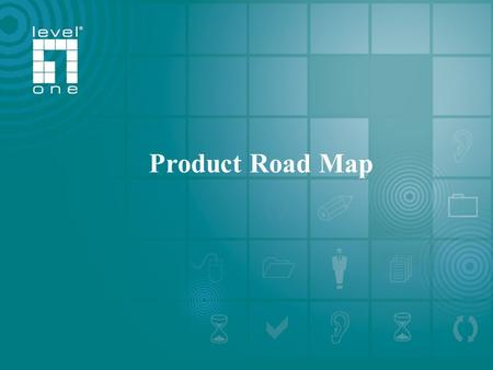 One World_One Brand_One LeveL_ LevelOne 2006 /2007 Roadmap Product Road Map.