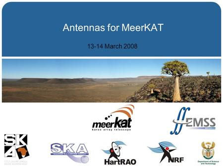 Antennas for MeerKAT 13-14 March 2008. TDP AWG, 13-14/3/08, San Francisco MeerKAT Semantics K.A.T. = Karoo Array Telescope –KAT is Afrikaans for cat –MeerKAT: