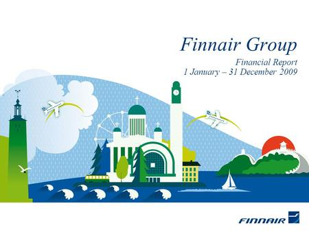 Financial Report 1 January – 31 December 2009 Finnair Group.
