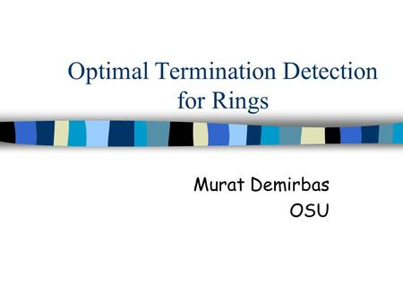 Optimal Termination Detection for Rings Murat Demirbas OSU.