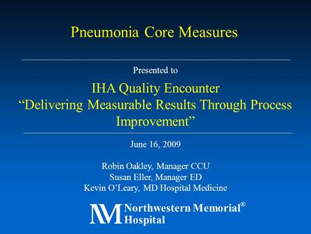 "Presented to IHA Quality Encounter ""Delivering Measurable Results Through Process Improvement"" June 16, 2009 Robin Oakley, Manager CCU Susan Eller, Manager."