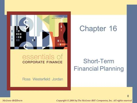 Copyright © 2008 by The McGraw-Hill Companies, Inc. All rights reserved. McGraw-Hill/Irwin 0 Chapter 16 Short-Term Financial Planning.
