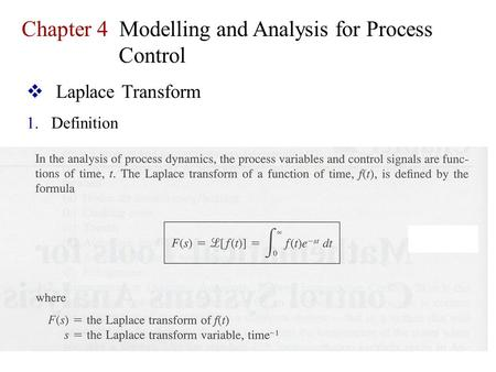  Laplace Transform 1.Definition Chapter 4 Modelling and Analysis for Process Control.