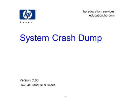 Hp education services education.hp.com 85 System Crash Dump Version C.00 H4264S Module 9 Slides.