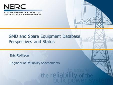 GMD and Spare Equipment Database: Perspectives and Status Eric Rollison Engineer of Reliability Assessments.