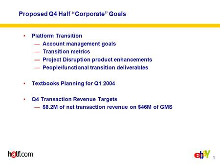 "1 Proposed Q4 Half ""Corporate"" Goals Platform Transition —Account management goals —Transition metrics —Project Disruption product enhancements —People/functional."