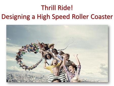 Thrill Ride! Designing a High Speed Roller Coaster.