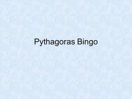 Pythagoras Bingo. Pick 8 from the list 8920 90C 5101520 965no 16124yes Pythagorean triple Hypotenuse Pythagoras theorem.