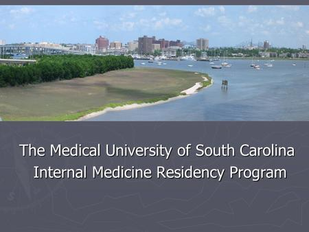 The Medical University of South Carolina Internal Medicine Residency Program.