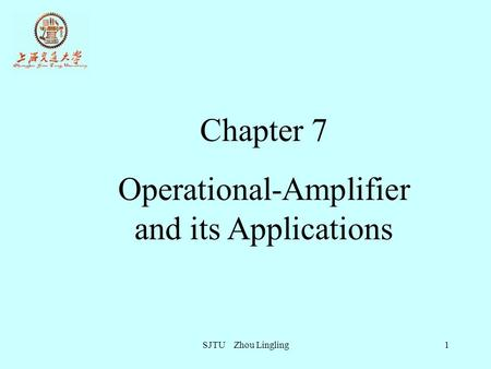 SJTU Zhou Lingling1 Chapter 7 Operational-Amplifier and its Applications.