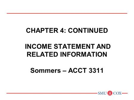 Chapter 4: CONTINUED INCOME STATEMENT AND RELATED INFORMATION Sommers – ACCT 3311 Chapter 1: Environment and Theoretical Structure of Financial Accounting.
