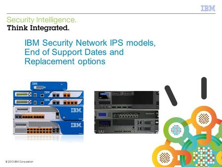 IBM Security Network IPS models, End of Support Dates and Replacement options 1.