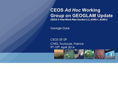 CEOS Ad Hoc Working Group on GEOGLAM Update CEOS 3-Year Work Plan Section 3.3, AGRI-1, AGRI-2 George Dyke CEOS SIT-29 CNES, Toulouse, France 9 th -10 th.