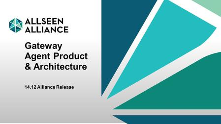 22 September 2014 AllSeen Alliance 1 Gateway Agent Product & Architecture 14.12 Alliance Release.