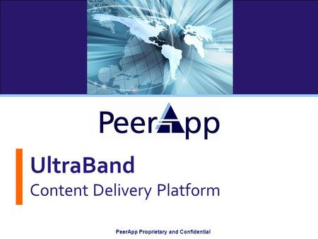 PeerApp Proprietary and Confidential UltraBand Content Delivery Platform.
