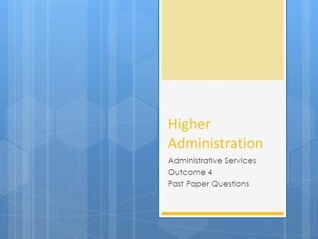 Higher Administration Administrative Services Outcome 4 Past Paper Questions.