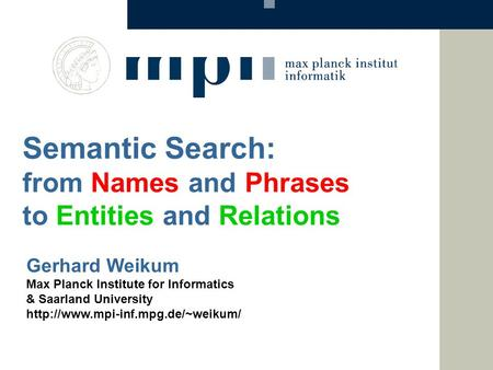 Gerhard Weikum Max Planck Institute for Informatics & Saarland University  Semantic Search: from Names and Phrases to.
