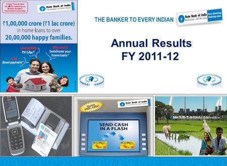 Annual Results FY 2011-12 THE BANKER TO EVERY INDIAN.