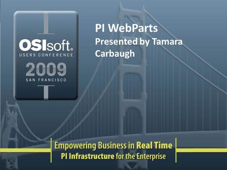 PI WebParts Presented by Tamara Carbaugh. What is PI WebParts? PI on the web – time-series – relational – web services data Relies on the Microsoft SharePoint.