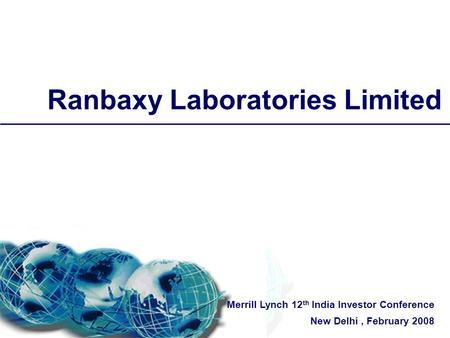 Ranbaxy Laboratories Limited Merrill Lynch 12 th India Investor Conference New Delhi, February 2008.