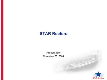 STAR Reefers Presentation November 23 2004. Presentation 23 November Reefer Market Caracteristics Reefer Market Caracteristics Commodities in specialised.