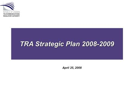 TRA Strategic Plan 2008-2009 April 25, 2008. The TRA Board was appointed on February 21, 2007, and the TRA began its regulatory work as of March 2007.