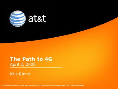 © 2008 AT&T Intellectual Property. All rights reserved. AT&T and the AT&T logo are trademarks of AT&T Intellectual Property. The Path to 4G April 2, 2008.