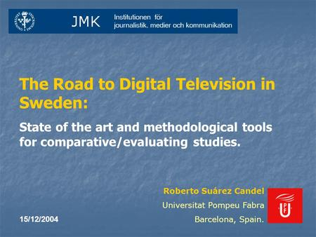 The Road to Digital Television in Sweden: State of the art and methodological tools for comparative/evaluating studies. Roberto Suárez Candel Universitat.