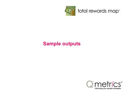 Sample outputs. Vision & Mission Performance management Reward design Intrinsic reward Communication 1 2 3 4 5 Executive team Employees Values Reward.