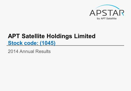 APT Satellite Holdings Limited Stock code: (1045) 2014 Annual Results.